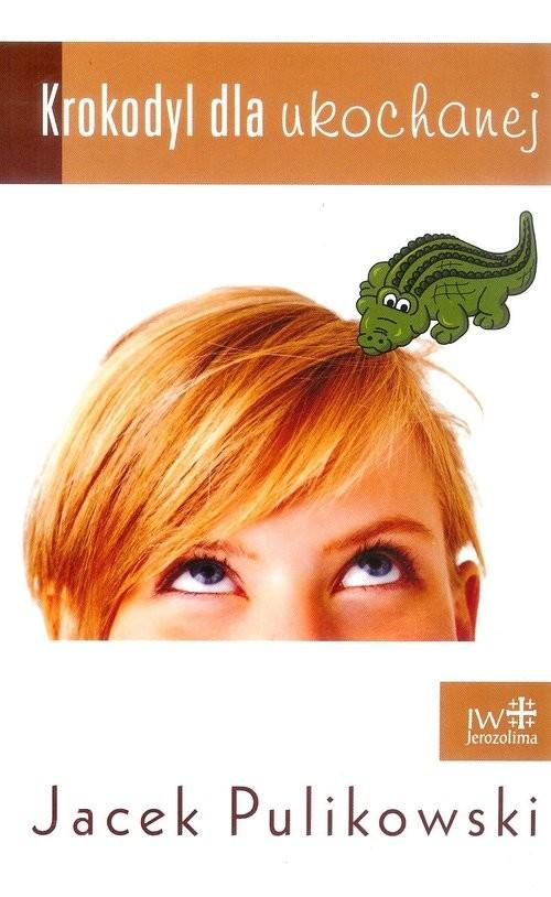 okładka Krokodyl dla ukochanej, Książka | Pulikowski Jacek