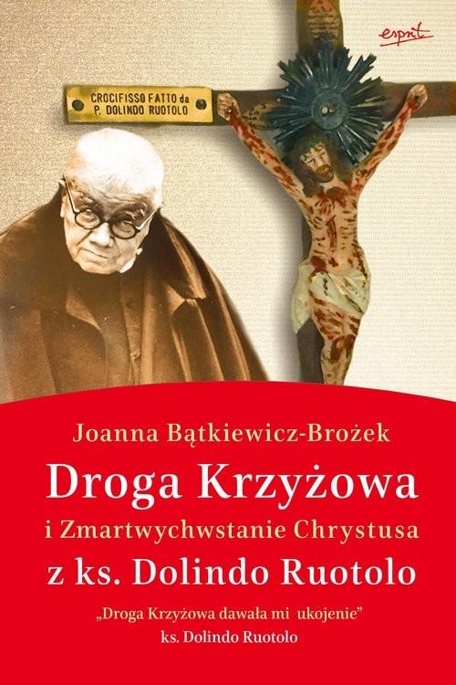 okładka Droga krzyżowa i Zmartwychwstanie Chrystusa z ks. Dolindo Ruotolo, Książka | Joanna Bątkiewicz-Brożek