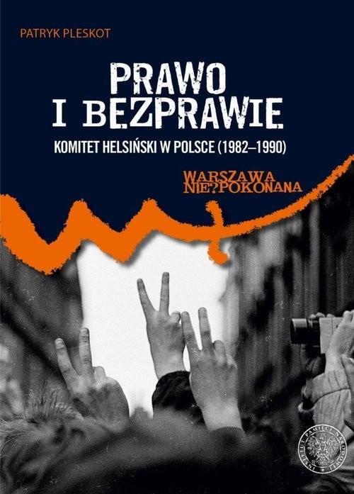 okładka Prawo i bezprawie Komitet Helsiński w Polsce (1982–1990), Książka | Patryk Pleskot