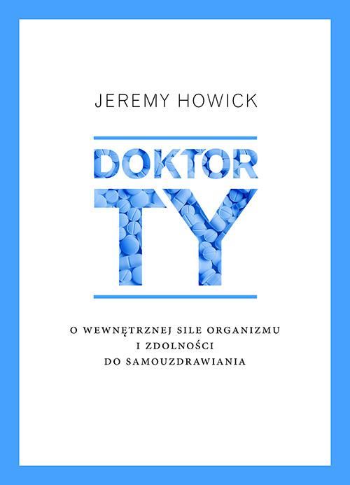 okładka Doktor Ty. O wewnętrznej sile organizmu i zdolności do samouzdrawiania, Książka | Jeremy Howick