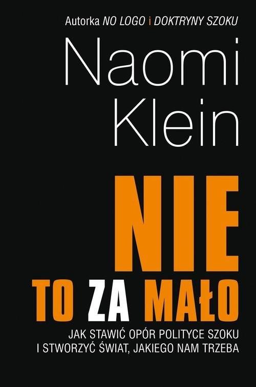 okładka Nie to za mało Jak stawić opór polityce szoku i stworzyć świat, jakiego nam trzeba, Książka | Naomi Klein