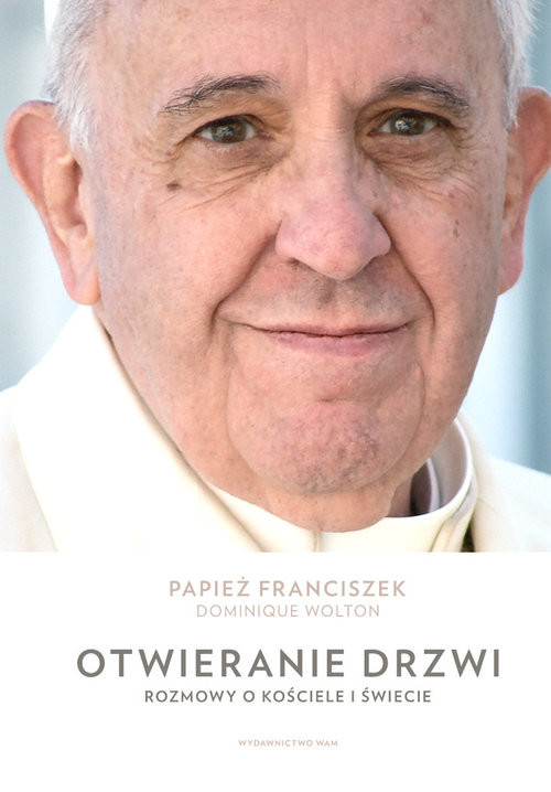 okładka Otwieranie drzwi Rozmowy o Kościele i świecie, Książka | Papież Franciszek, Dominique Wolton