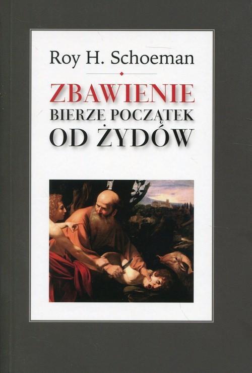okładka Zbawienie bierze początek od Żydów, Książka | Roy H. Schoeman
