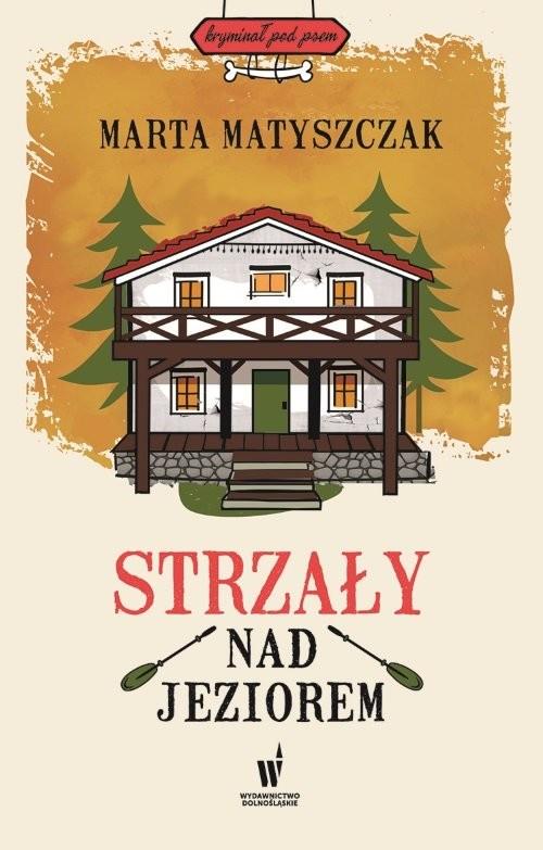 okładka Strzały nad jeziorem, Książka | Marta Matyszczak