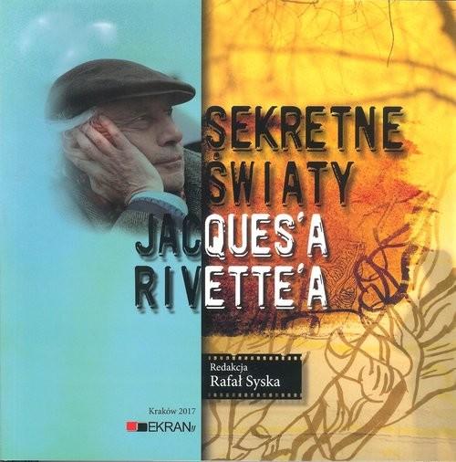 okładka Sekretne Światy Jacques'a Rivette'a, Książka | Praca Zbiorowa