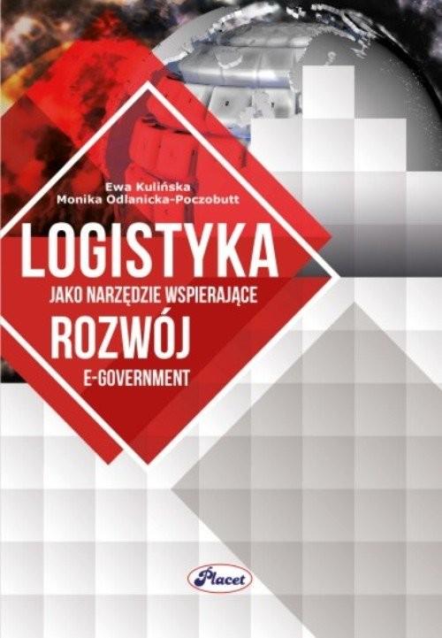 okładka Logistyka jako narzędzie wspierające rozwój e-government, Książka | Ewa Kulińska, Monika Odlanicka-Poczobutt