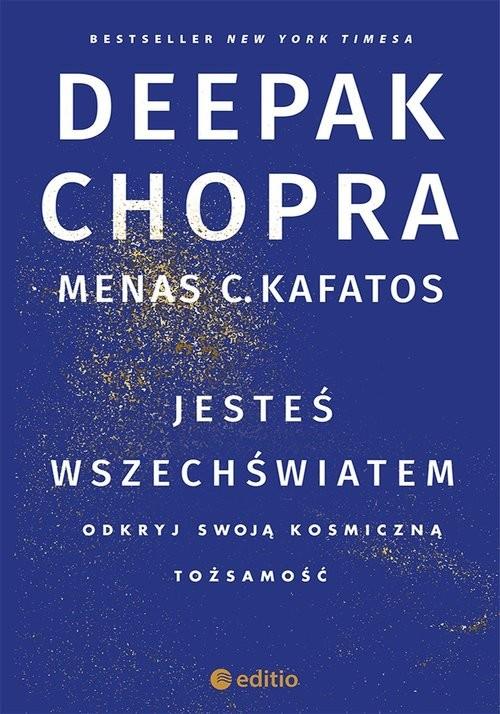 okładka Jesteś wszechświatem Odkryj swoją kosmiczną tożsamość, Książka   Deepak  Chopra, C. Kafatos Ph.D. Menas