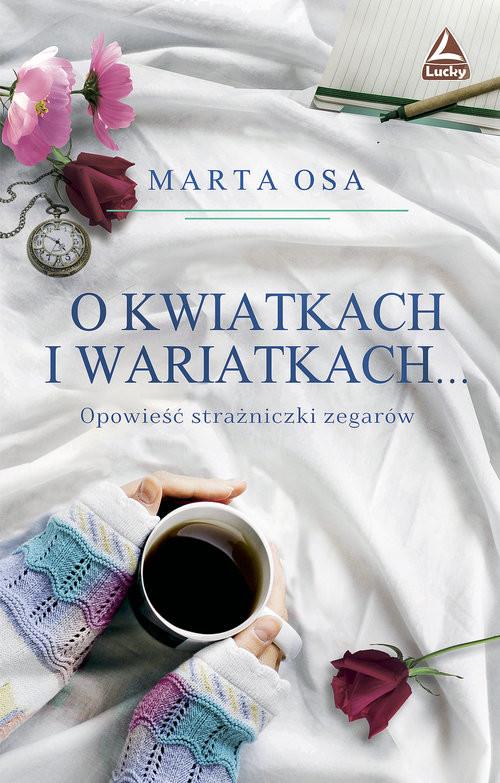 okładka O kwiatkach i wariatkach … Opowieść Strażniczki Zegarów, Książka | Osa Marta