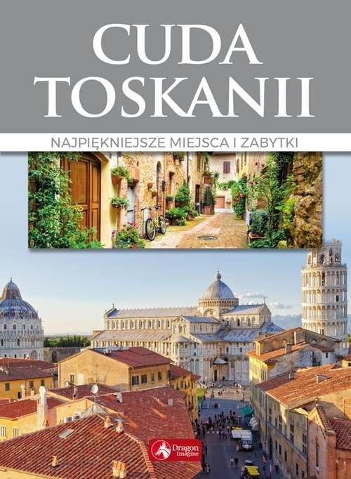 okładka Cuda Toskanii Najpiękniejsze miejsca i zabytki, Książka | Janusz Jabłoński
