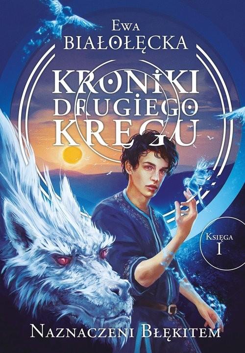 okładka Kroniki Drugiego Kręgu Tom 1 Naznaczeni błękitem, Książka | Ewa Białołęcka