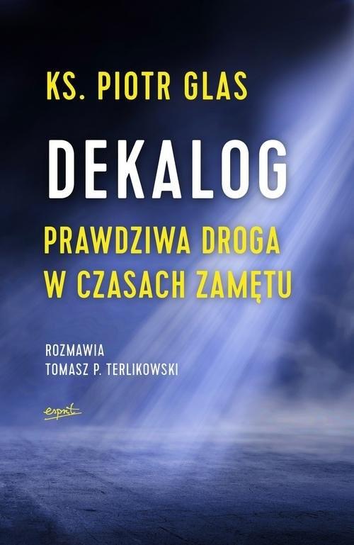 okładka Dekalog Prawdziwa droga w czasach zamętu, Książka | ks. Piotr Glas, Tomasz  Terlikowski
