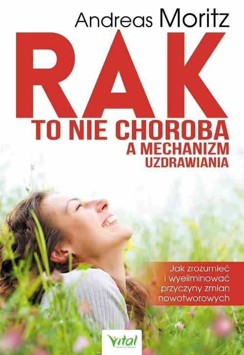 okładka Rak to nie choroba a mechanizm uzdrawiania, Książka | Moritz Andreas