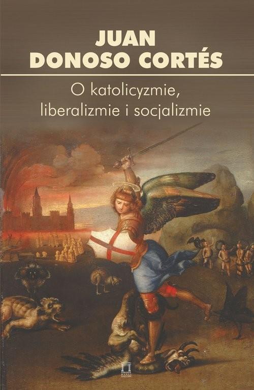 okładka O katolicyzmie, liberalizmie i socjalizmie, Książka |