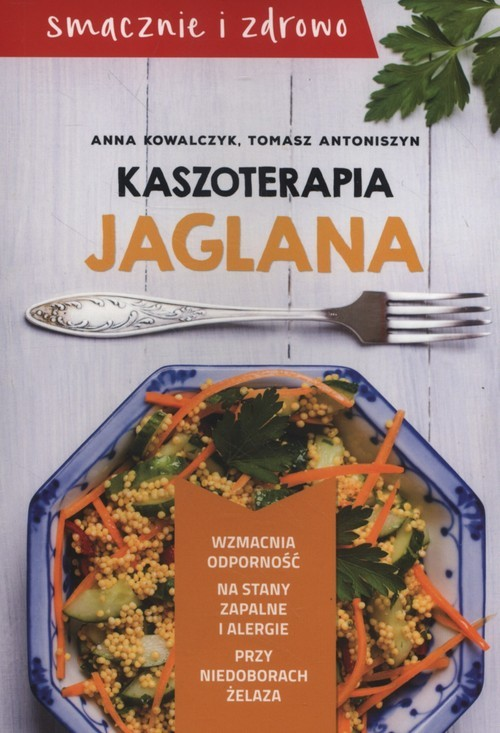 okładka Kaszoterapia jaglana, Książka | Anna Kowalczyk, Tomasz Antoniszyn