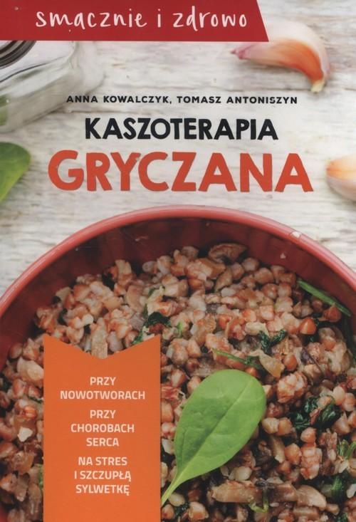 okładka Kaszoterapia gryczana, Książka | Anna Kowalczyk, Tomasz Antoniszyn