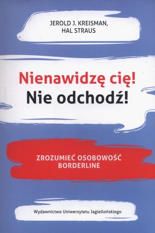 okładka Nienawidzę cię! Nie odchodź! Zrozumieć osobowość borderline, Książka | Jerold J. Kreisman, Hal Straus
