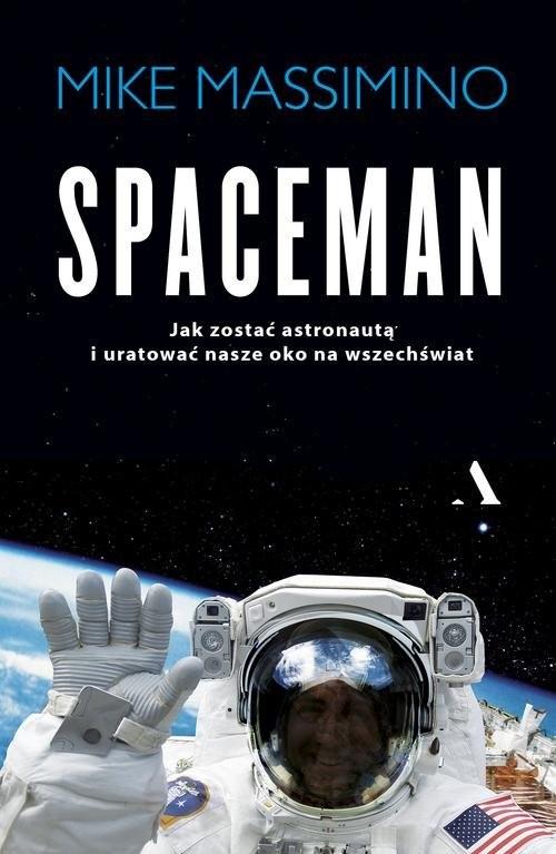 okładka Spaceman Jak zostać astronautą i uratować nasze oko na Wszechświat, Książka   Massimino Mike
