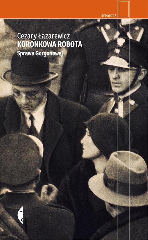okładka Koronkowa robota Sprawa Gorgonowej, Książka | Łazarewicz Cezary