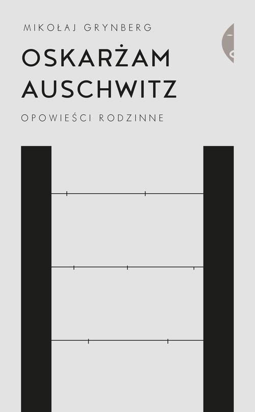 okładka Oskarżam Auschwitz Opowieści rodzinne, Książka | Grynberg Mikołaj