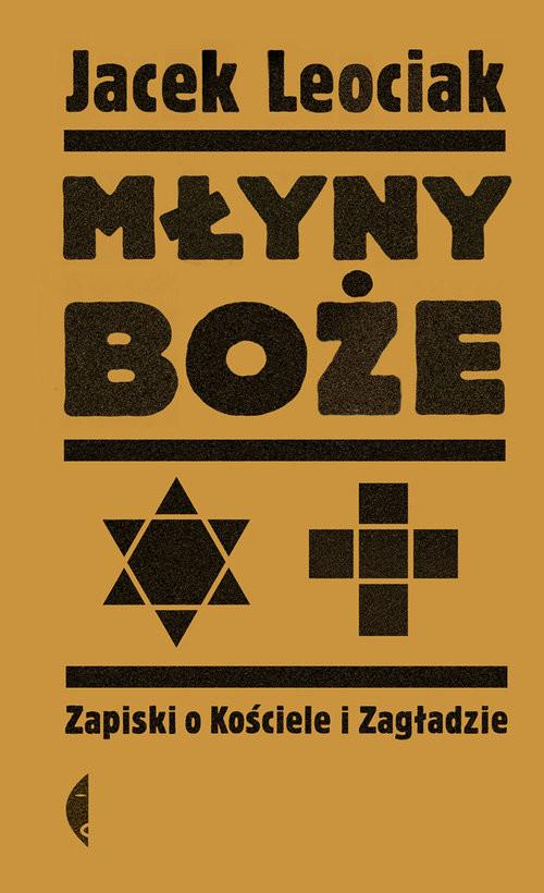 okładka Młyny boże Zapiski o Kościele i Zagładzie, Książka | Jacek Leociak