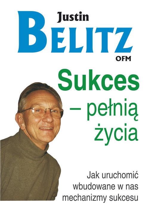 okładka Sukces pełnią życia Jak uruchomić wbudowane w nas mechanizmy sukcesu, Książka | Belitz Justin