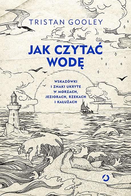 okładka Jak czytać wodę. Wskazówki i znaki ukryte w morzach,jeziorach, Książka | Gooley Tristan