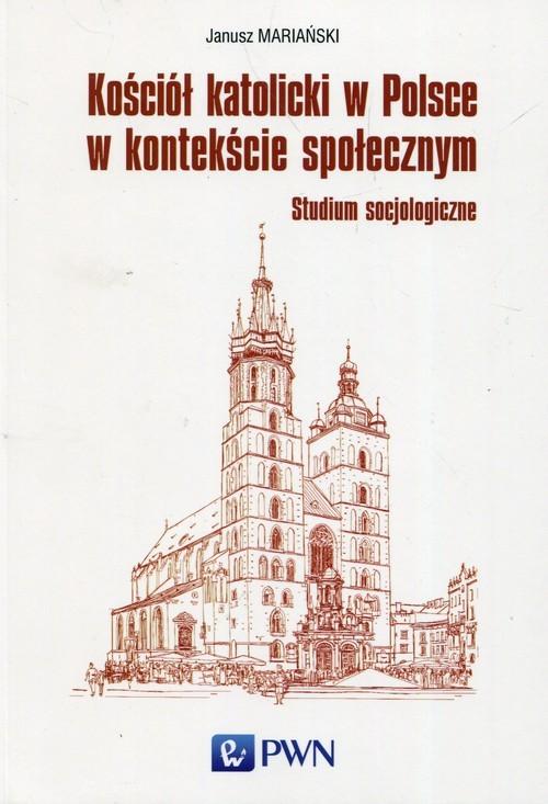 okładka Kościół katolicki w Polsce w kontekście społecznym Studium socjologiczne, Książka   Mariański Janusz