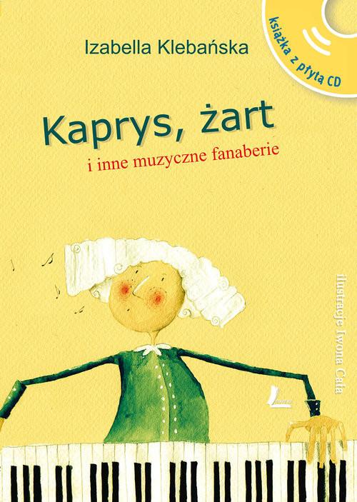 okładka Kaprys żart i inne muzyczne fanaberie +CD, Książka | Klebańska Izabella