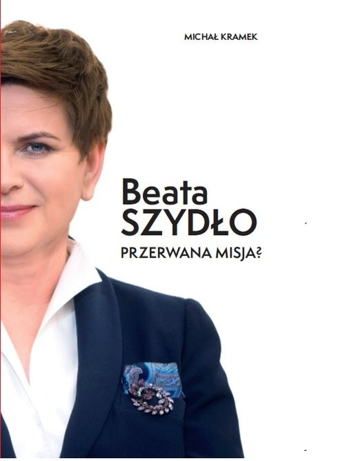 okładka Beata Szydło Przerwana misja?, Książka | Michał Kramek