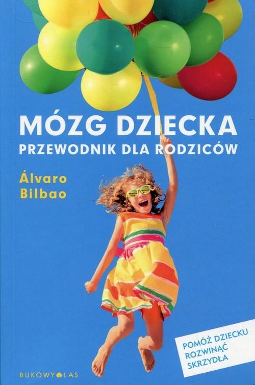 okładka Mózg dziecka Przewodnik dla rodziców, Książka   Bilbao Alvaro