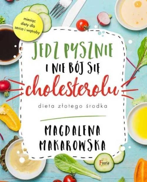 okładka Jedz pysznie i nie bój się cholesterolu, Książka | Makarowska Magdalena