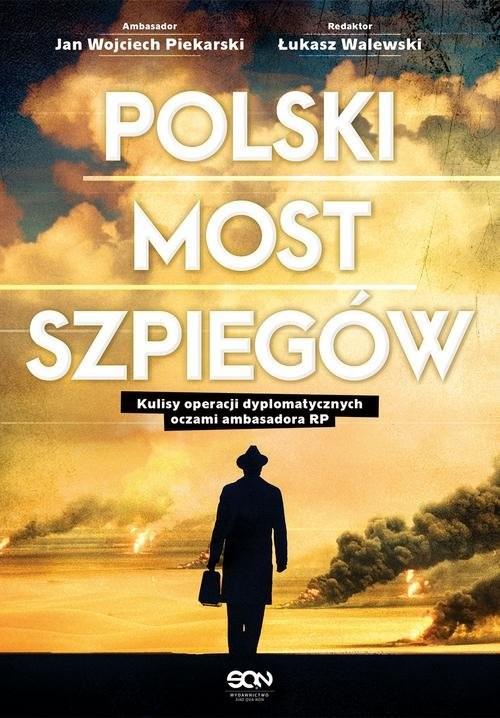 okładka Polski most szpiegów Kulisy operacji dyplomatycznych oczami ambasadora RP, Książka | Łukasz Walewski, Jan Wojciech Piekarski