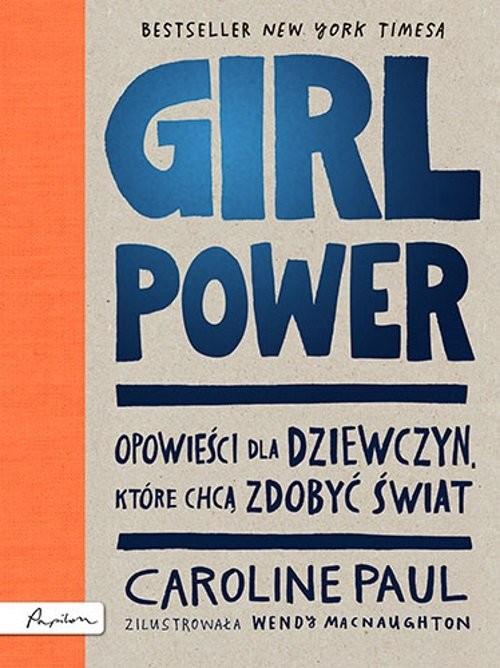 okładka GIRL POWER Opowieści dla dziewczyn które chcą zdobyć świat, Książka   Caroline Paul
