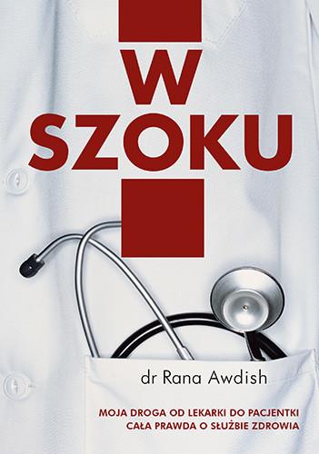 okładka W szoku. Moja droga od lekarki do pacjentki - cała prawda o służbie zdrowia, Książka | Awdish Rana