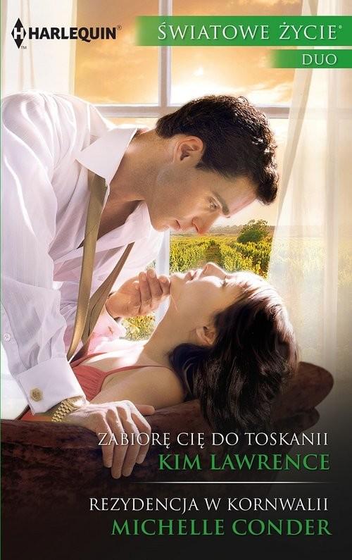 okładka Zabiorę cię do Toskanii Rezydencja w Kornwalii, Książka   Kim Lawrence, Michelle Conder