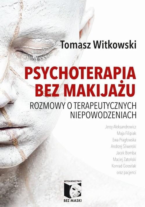 okładka Psychoterapia bez makijażu Rozmowy o terapeutycznych niepowodzeniachksiążka      Witkowski Tomasz