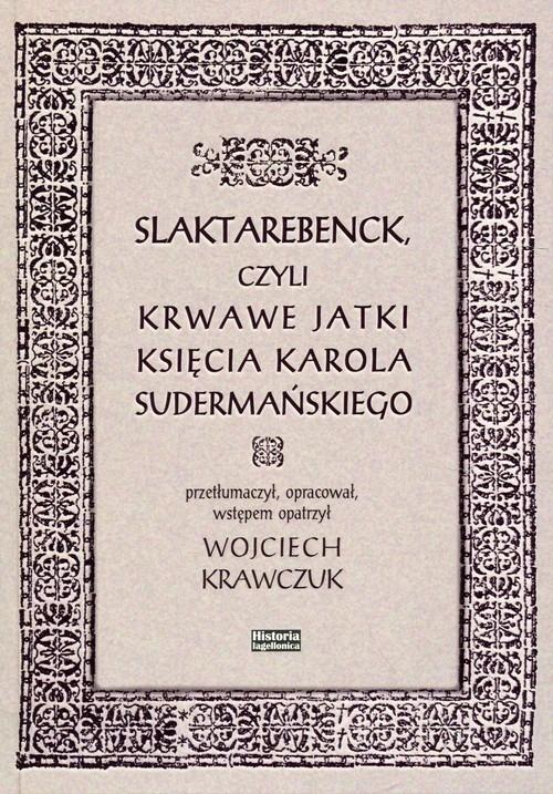 okładka Slaktarebenck, czyli Krwawe jatki księcia Karola Sudermańskiego, Książka |