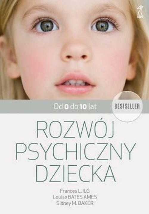 okładka Rozwój psychiczny dziecka od 0 do 10 lat, Książka | Frances L Ilg, Ames Louise Bates, Sidne Baker