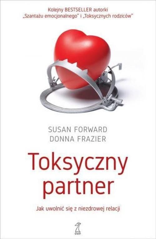 okładka Toksyczny partner Jak uwolnić sie od niezdrowej relacji, Książka | Susan Forward, Donna Frazier