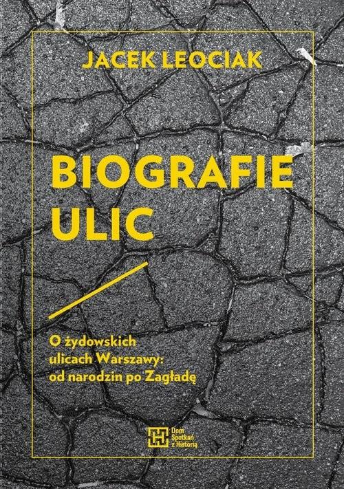 okładka Biografie ulic O żydowskich ulicach Warszawy od narodzin po Zagładę, Książka | Jacek Leociak