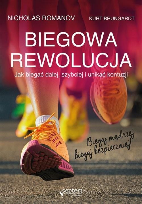 okładka Biegowa rewolucja czyli jak biegać dalej szybciej i unikać kontuzji, Książka   Nicholas Romanov, Kurt Brungardt
