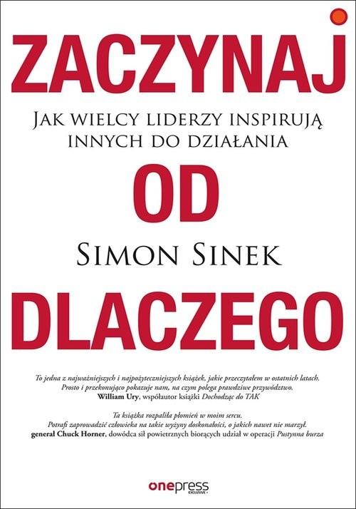 okładka Zaczynaj od DLACZEGO Jak wielcy liderzy inspirują innych do działania, Książka | Sinek Simon