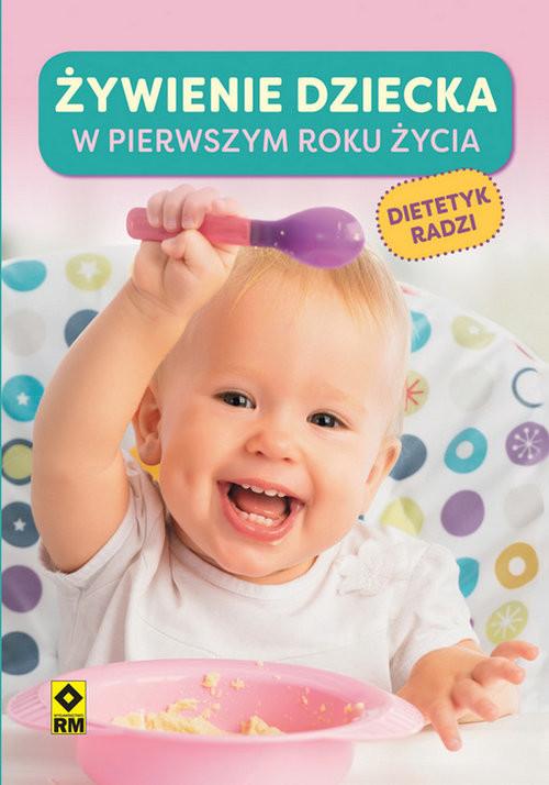 okładka Żywienie dziecka w pierwszym roku życia Dietetyk radzi, Książka | Lewandowska Agata