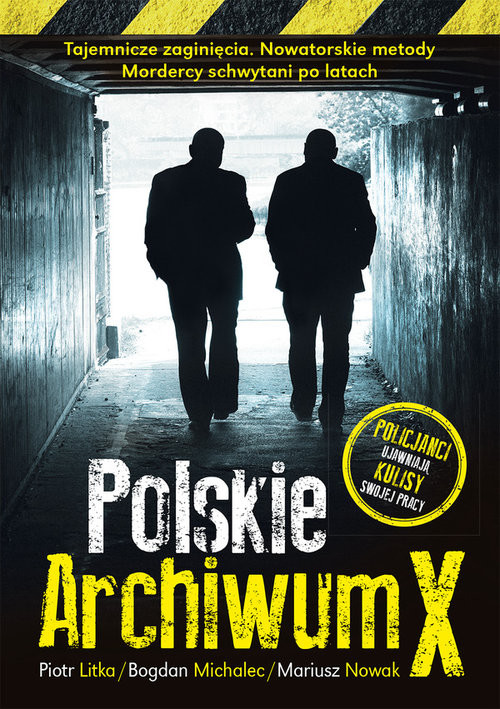 okładka Polskie Archiwum X Policjanci ujawniają kulisy swojej pracy, Książka | Piotr Litka, Bogdan Michalec, Mariusz Nowak