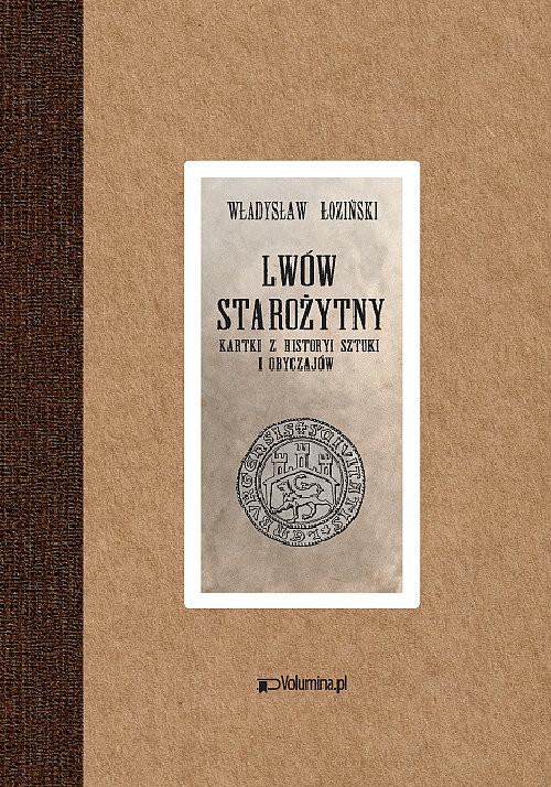 okładka Lwów starożytny Kartki z historyi sztuki i obyczajów, Książka | Władysław Łoziński
