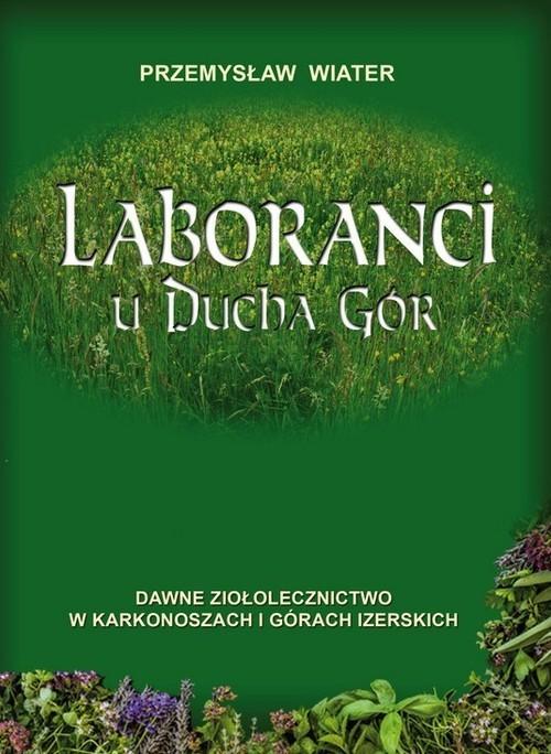 okładka Laboranci u ducha gór Dawne ziołolecznictwo w Karkonoszach i Górach Izerskich, Książka | Wiater Przemysław