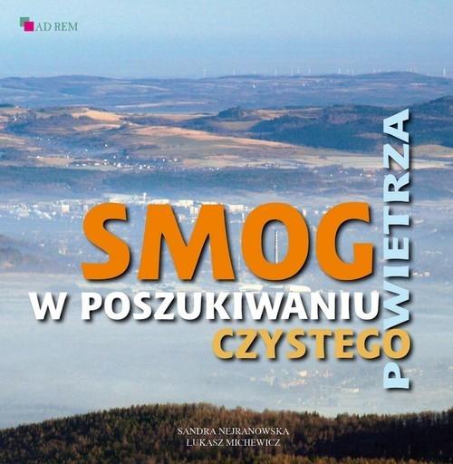 okładka Smog W poszukiwaniu czystego powietrza, Książka | Sandra Nejranowska, Łukasz Michewicz