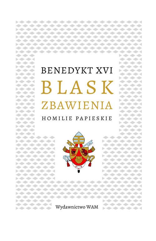 okładka Blask zbawienia Homilie papieskie, Książka | Benedykt XVI