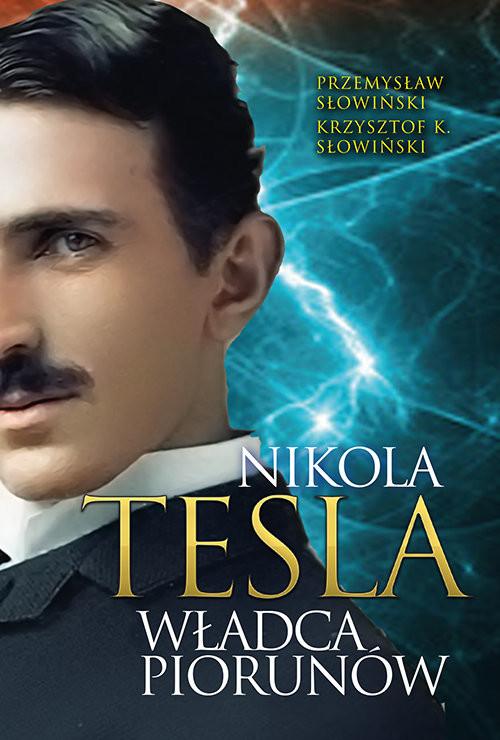 okładka Tesla Władca piorunów, Książka | Przemysław Słowinski, Krzysztof K. Słowinski