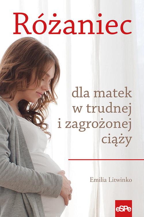 okładka Różaniec dla matek w trudnej i zagrożonej ciążyksiążka |  | Litwinko Emilia